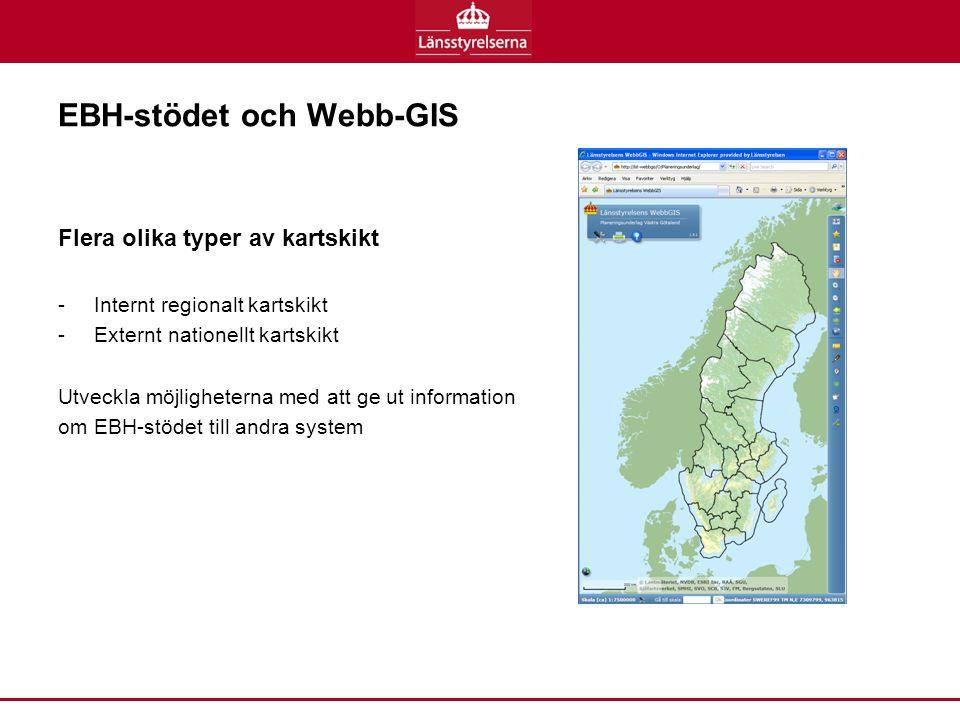 EBH-stödet och Webb-GIS Flera olika typer av kartskikt -Internt regionalt kartskikt -Externt nationellt kartskikt Utveckla möjligheterna med att ge ut information om EBH-stödet till andra system