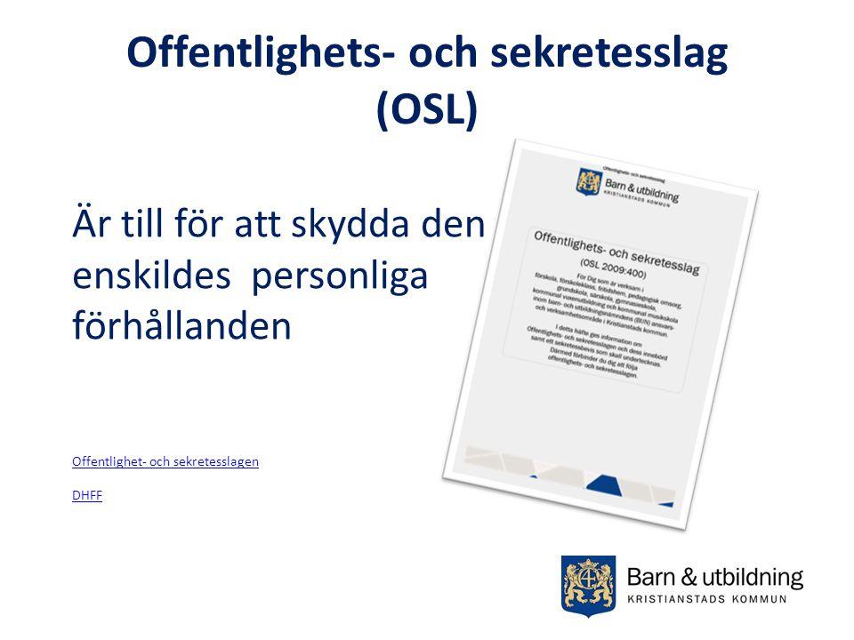 Offentlighets- och sekretesslag (OSL) Är till för att skydda den enskildes personliga förhållanden Offentlighet- och sekretesslagen DHFF