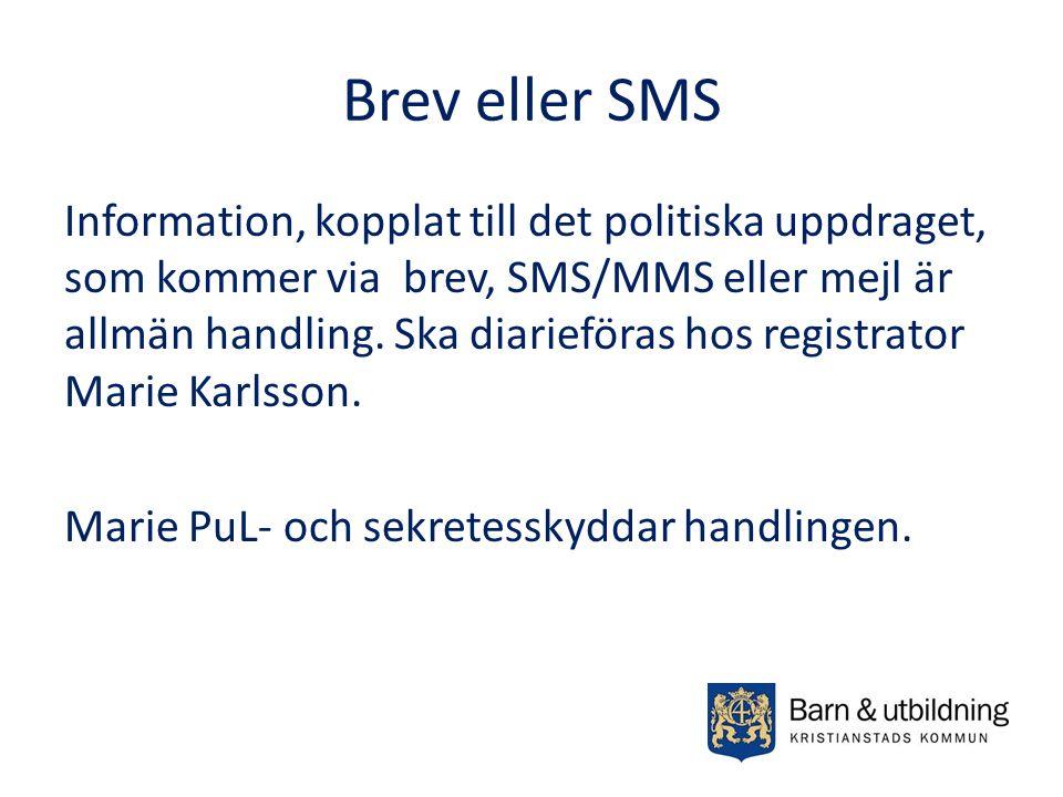 Brev eller SMS Information, kopplat till det politiska uppdraget, som kommer via brev, SMS/MMS eller mejl är allmän handling. Ska diarieföras hos regi