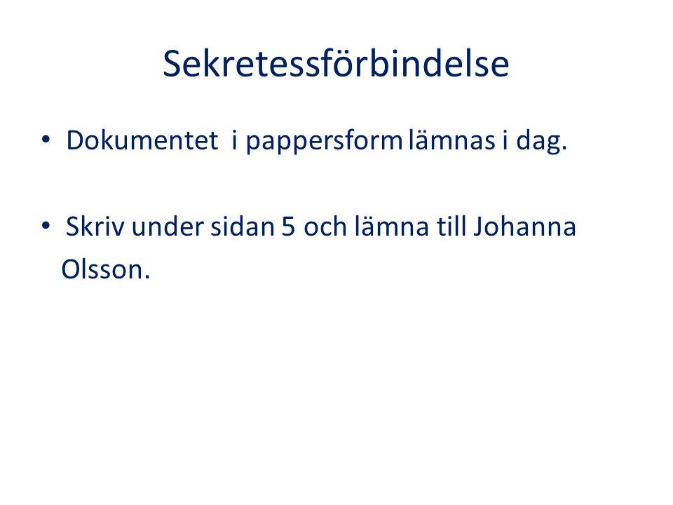 Sekretessförbindelse Dokumentet i pappersform lämnas i dag. Skriv under sidan 5 och lämna till Johanna Olsson.