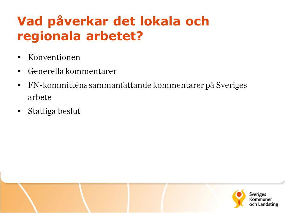 Vad påverkar det lokala och regionala arbetet?  Konventionen  Generella kommentarer  FN-kommitténs sammanfattande kommentarer på Sveriges arbete 
