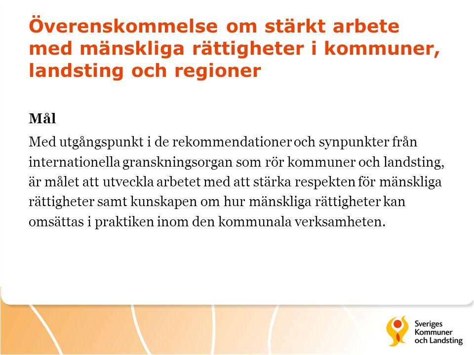 Överenskommelse om stärkt arbete med mänskliga rättigheter i kommuner, landsting och regioner Mål Med utgångspunkt i de rekommendationer och synpunkte