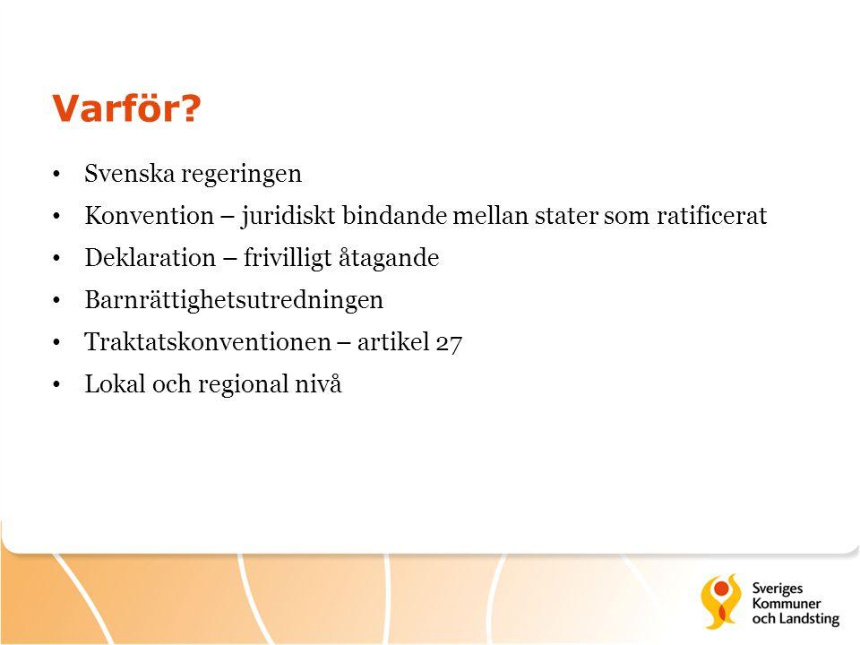 Varför? Svenska regeringen Konvention – juridiskt bindande mellan stater som ratificerat Deklaration – frivilligt åtagande Barnrättighetsutredningen T