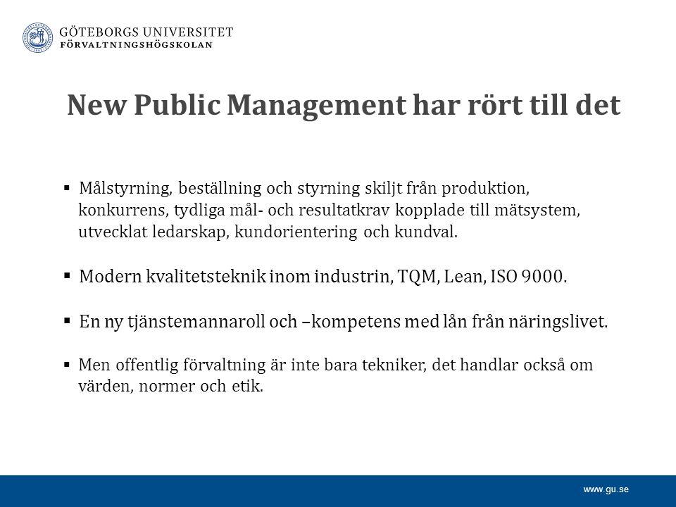 www.gu.se New Public Management har rört till det  Målstyrning, beställning och styrning skiljt från produktion, konkurrens, tydliga mål- och resultatkrav kopplade till mätsystem, utvecklat ledarskap, kundorientering och kundval.