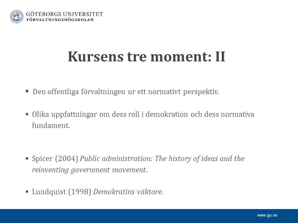 www.gu.se Kursens tre moment: III  Värdekonflikter som uppstår, och som kan tänkas uppstå, samt hur centrala värden i offentlig förvaltning kan hållas levande.