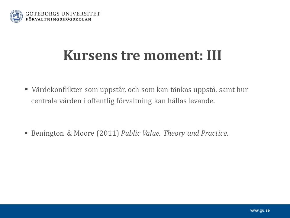 www.gu.se Kursens tre moment: IV  Problem i samband med granskning av offentligt finansierad verksamhet som utförs av företag och ideella organisationer.