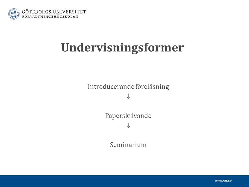 www.gu.se Undervisningsformer Introducerande föreläsning ↓ Paperskrivande ↓ Seminarium