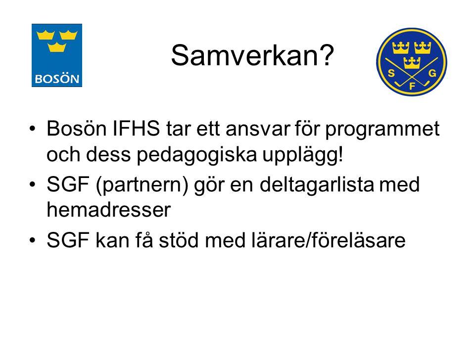 Samverkan? Bosön IFHS tar ett ansvar för programmet och dess pedagogiska upplägg! SGF (partnern) gör en deltagarlista med hemadresser SGF kan få stöd
