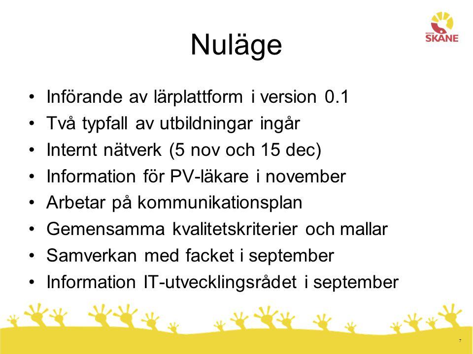 7 Nuläge Införande av lärplattform i version 0.1 Två typfall av utbildningar ingår Internt nätverk (5 nov och 15 dec) Information för PV-läkare i nove