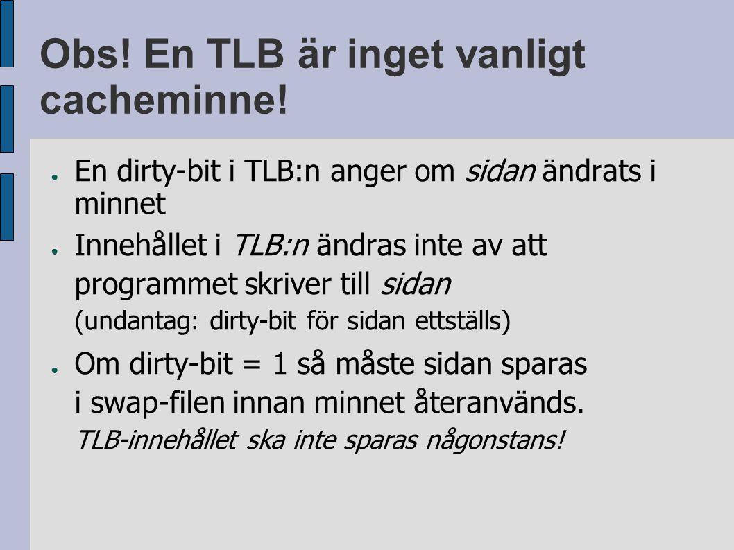 Obs.En TLB är inget vanligt cacheminne.
