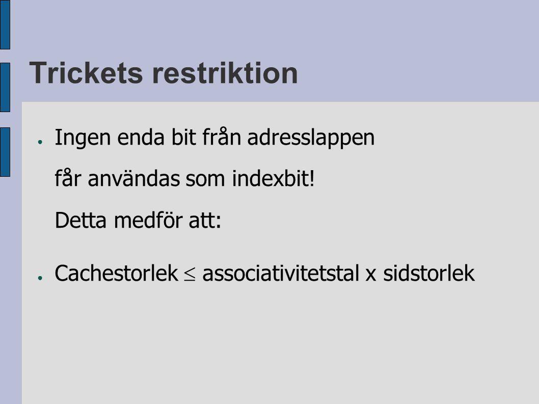 Trickets restriktion ● Ingen enda bit från adresslappen får användas som indexbit.