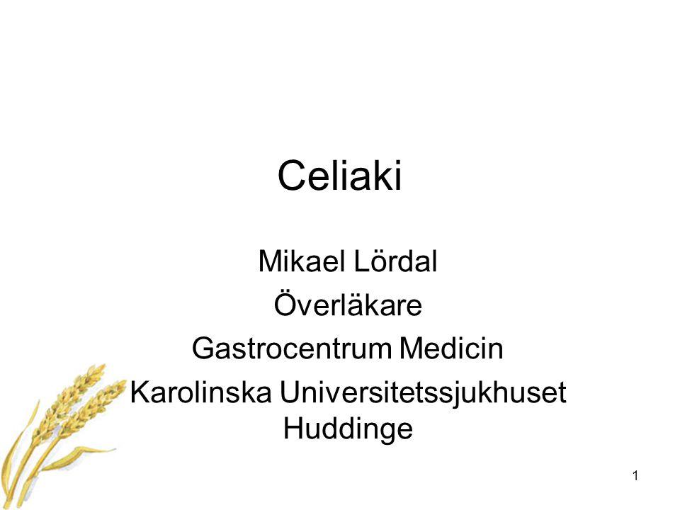 1 Celiaki Mikael Lördal Överläkare Gastrocentrum Medicin Karolinska Universitetssjukhuset Huddinge