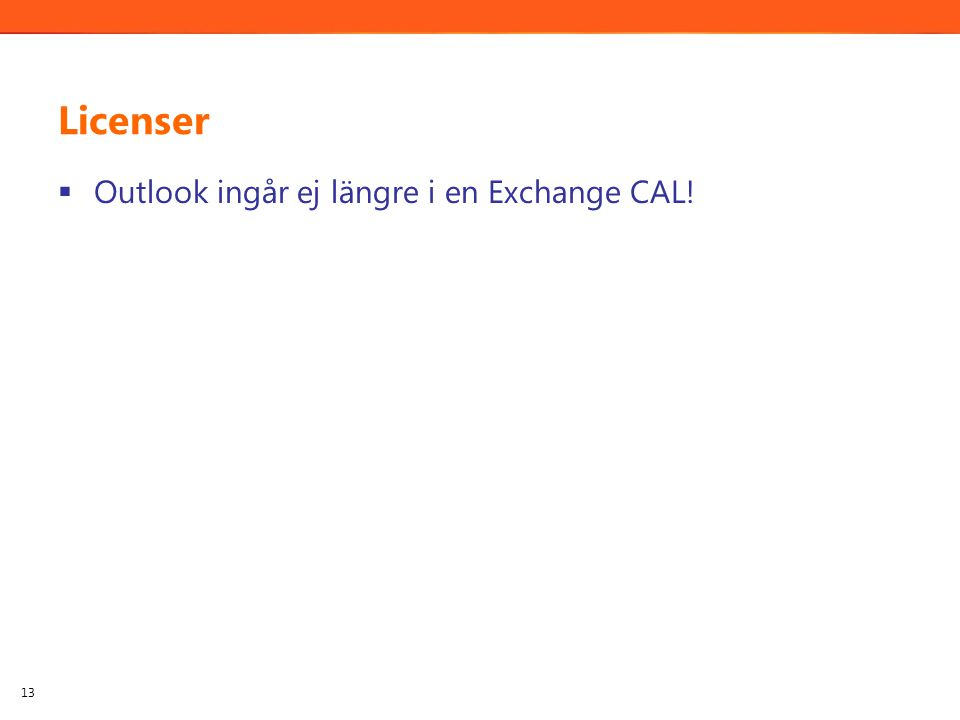 Licenser  Outlook ingår ej längre i en Exchange CAL! 13