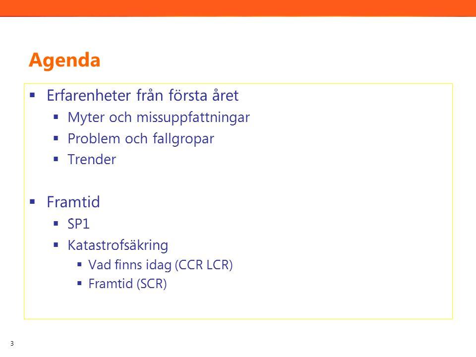Agenda  Erfarenheter från första året  Myter och missuppfattningar  Problem och fallgropar  Trender  Framtid  SP1  Katastrofsäkring  Vad finns idag (CCR LCR)  Framtid (SCR) 3