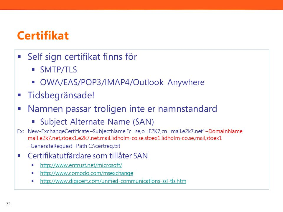 Certifikat  Self sign certifikat finns för  SMTP/TLS  OWA/EAS/POP3/IMAP4/Outlook Anywhere  Tidsbegränsade.