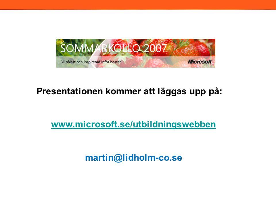 Presentationen kommer att läggas upp på: www.microsoft.se/utbildningswebben martin@lidholm-co.se 2006