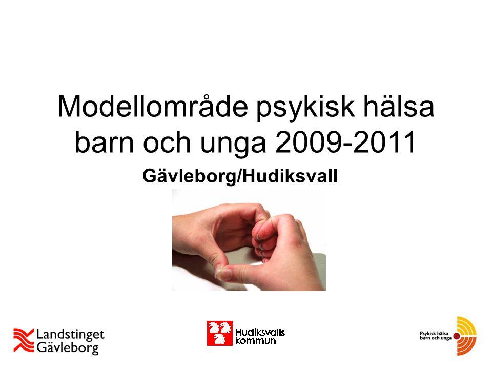 Modellområde psykisk hälsa barn och unga 2009-2011 Gävleborg/Hudiksvall