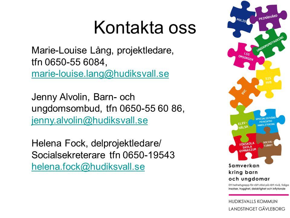 Marie-Louise Lång, projektledare, tfn 0650-55 6084, marie-louise.lang@hudiksvall.se marie-louise.lang@hudiksvall.se Jenny Alvolin, Barn- och ungdomsombud, tfn 0650-55 60 86, jenny.alvolin@hudiksvall.se jenny.alvolin@hudiksvall.se Helena Fock, delprojektledare/ Socialsekreterare tfn 0650-19543 helena.fock@hudiksvall.se helena.fock@hudiksvall.se Kontakta oss
