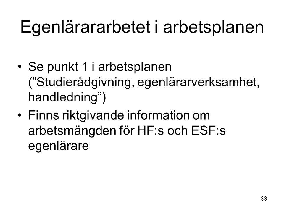 33 Egenlärararbetet i arbetsplanen Se punkt 1 i arbetsplanen ( Studierådgivning, egenlärarverksamhet, handledning ) Finns riktgivande information om arbetsmängden för HF:s och ESF:s egenlärare