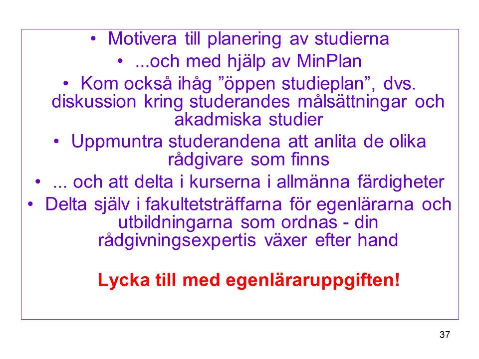 37 Motivera till planering av studierna...och med hjälp av MinPlan Kom också ihåg öppen studieplan , dvs.