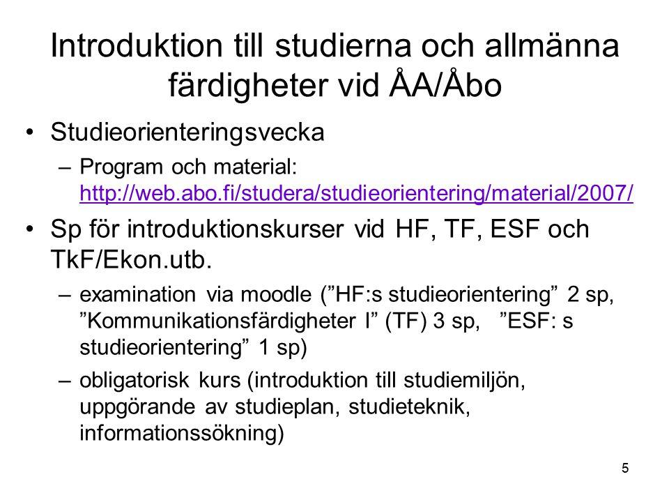 5 Introduktion till studierna och allmänna färdigheter vid ÅA/Åbo Studieorienteringsvecka –Program och material: http://web.abo.fi/studera/studieorientering/material/2007/ http://web.abo.fi/studera/studieorientering/material/2007/ Sp för introduktionskurser vid HF, TF, ESF och TkF/Ekon.utb.