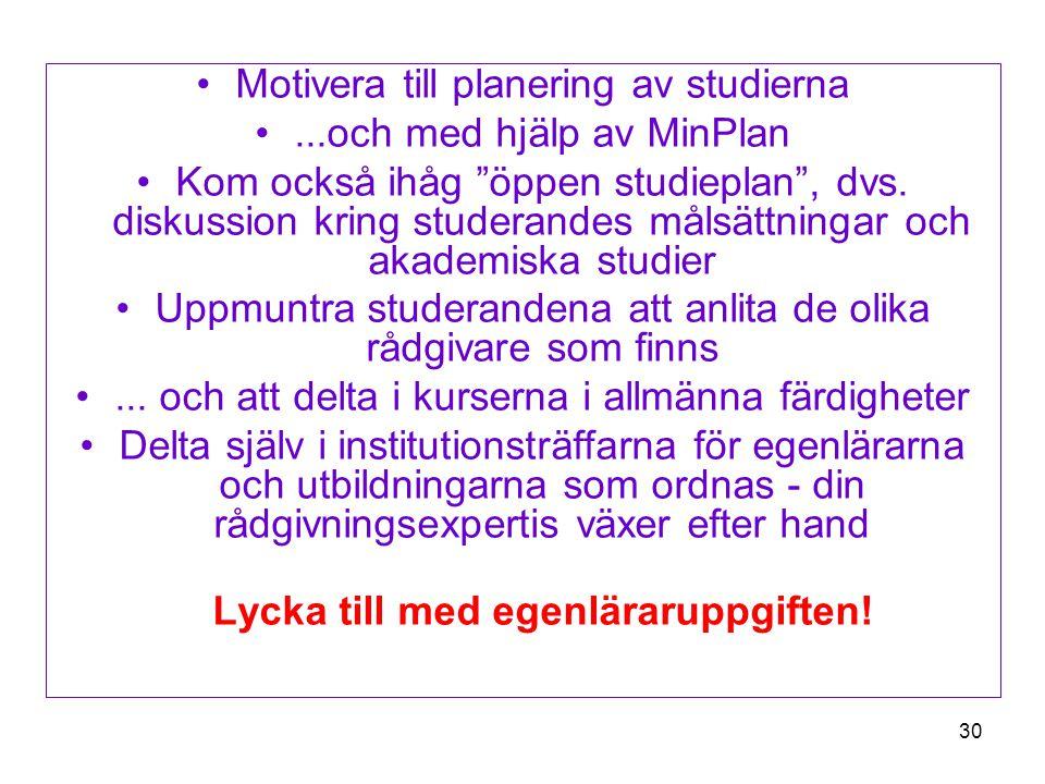 30 Motivera till planering av studierna...och med hjälp av MinPlan Kom också ihåg öppen studieplan , dvs.