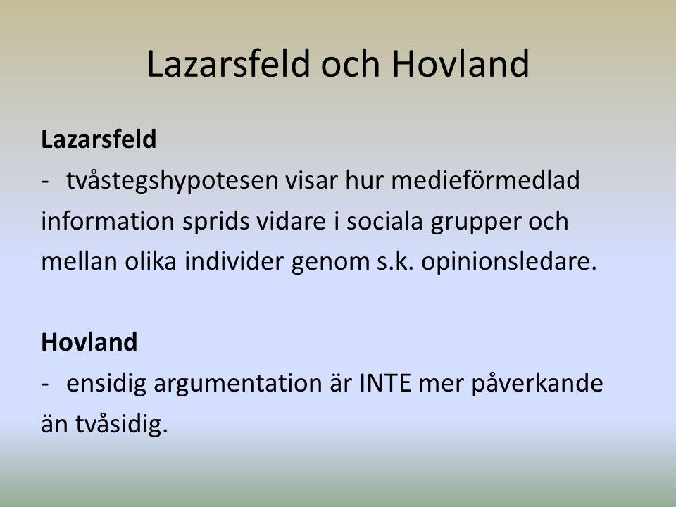 Lazarsfeld och Hovland Lazarsfeld -tvåstegshypotesen visar hur medieförmedlad information sprids vidare i sociala grupper och mellan olika individer g