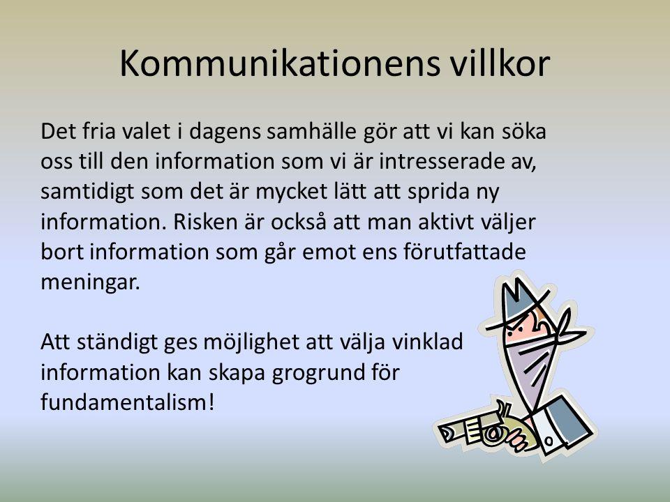Kommunikationens villkor Det fria valet i dagens samhälle gör att vi kan söka oss till den information som vi är intresserade av, samtidigt som det är