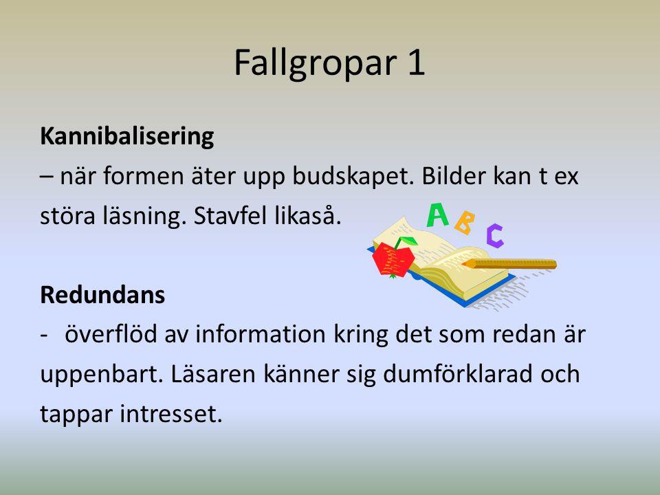 Fallgropar 1 Kannibalisering – när formen äter upp budskapet. Bilder kan t ex störa läsning. Stavfel likaså. Redundans -överflöd av information kring