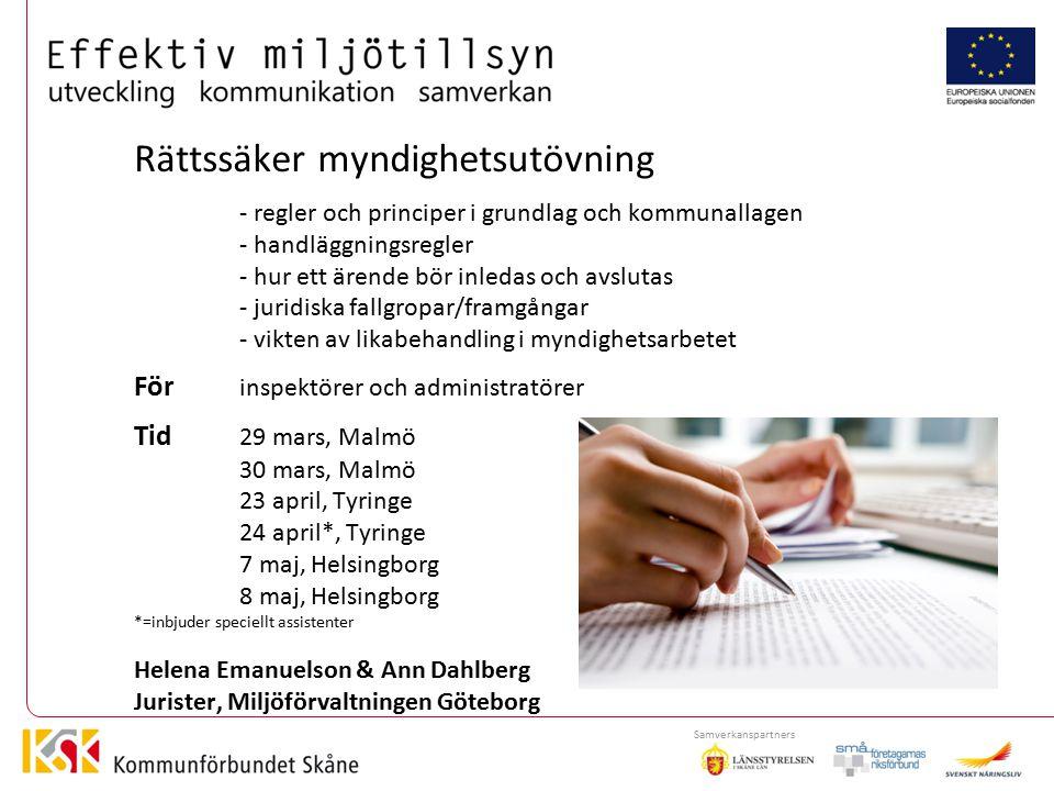 Aktiviteter 2012 Rättssäker myndighetsutövning - regler och principer i grundlag och kommunallagen - handläggningsregler - hur ett ärende bör inledas och avslutas - juridiska fallgropar/framgångar - vikten av likabehandling i myndighetsarbetet För inspektörer och administratörer Tid 29 mars, Malmö 30 mars, Malmö 23 april, Tyringe 24 april*, Tyringe 7 maj, Helsingborg 8 maj, Helsingborg *=inbjuder speciellt assistenter Helena Emanuelson & Ann Dahlberg Jurister, Miljöförvaltningen Göteborg Samverkanspartners