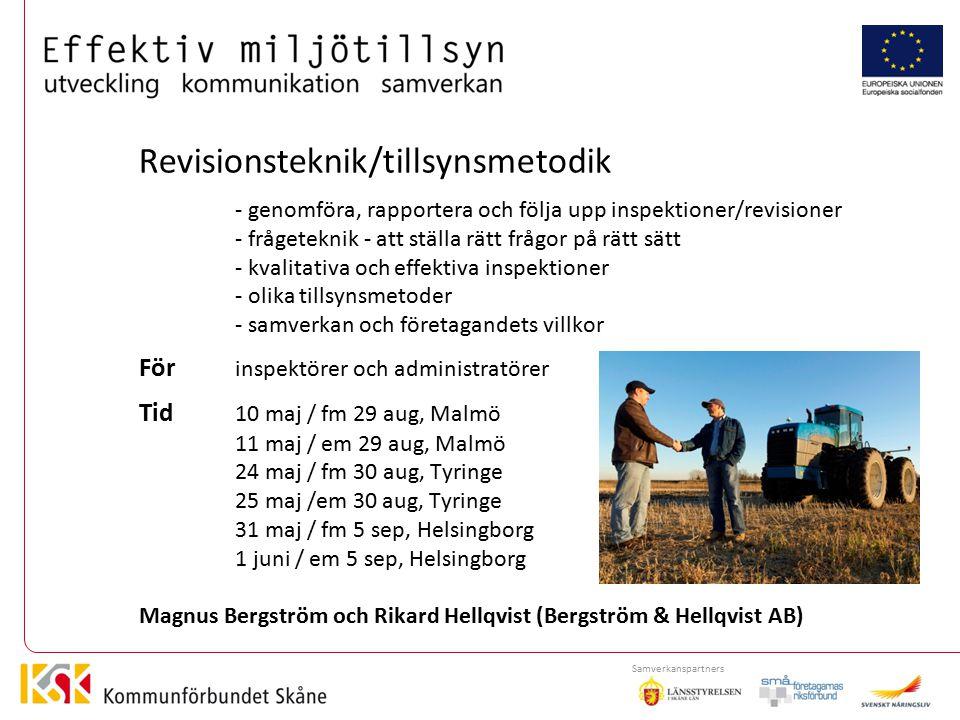 Aktiviteter 2012 Revisionsteknik/tillsynsmetodik - genomföra, rapportera och följa upp inspektioner/revisioner - frågeteknik - att ställa rätt frågor på rätt sätt - kvalitativa och effektiva inspektioner - olika tillsynsmetoder - samverkan och företagandets villkor För inspektörer och administratörer Tid 10 maj / fm 29 aug, Malmö 11 maj / em 29 aug, Malmö 24 maj / fm 30 aug, Tyringe 25 maj /em 30 aug, Tyringe 31 maj / fm 5 sep, Helsingborg 1 juni / em 5 sep, Helsingborg Magnus Bergström och Rikard Hellqvist (Bergström & Hellqvist AB) Samverkanspartners