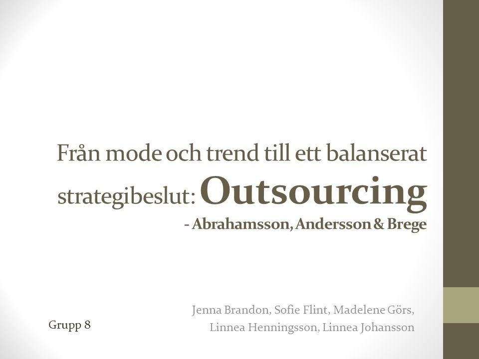 Agenda Bakgrund Artikelns syfte Definition av outsourcing Anledningar till outsourcing Risker med outsourcing Möjliga riskåtgärder Förutsättningar för en lyckad outsourcing Sammanfattning