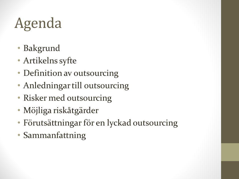 Bakgrund Outsourcing har stigit i popularitet och har under senaste tioårsperioden varit en trend Kritik förs mot outsourcing Hakar på Enligt DN (2002-02-06) misslyckas vart tredje svenskt företag med sin outsourcing Riskfyllt Outsourcing kan ge mycket positiva effekter om det implementeras på rätt sätt