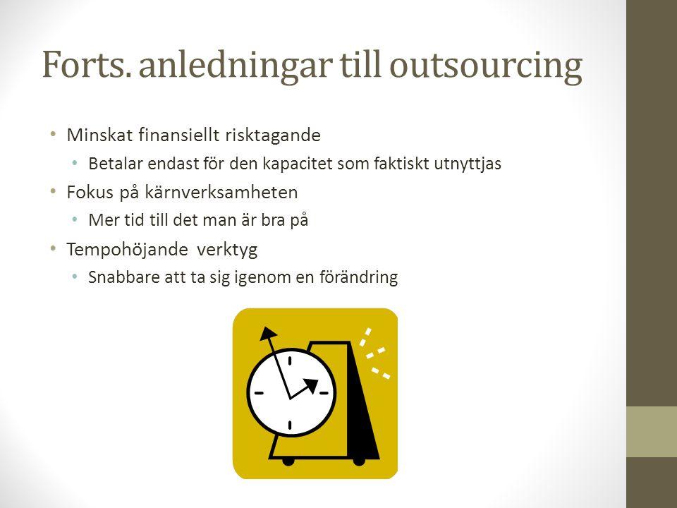 Forts. anledningar till outsourcing Minskat finansiellt risktagande Betalar endast för den kapacitet som faktiskt utnyttjas Fokus på kärnverksamheten