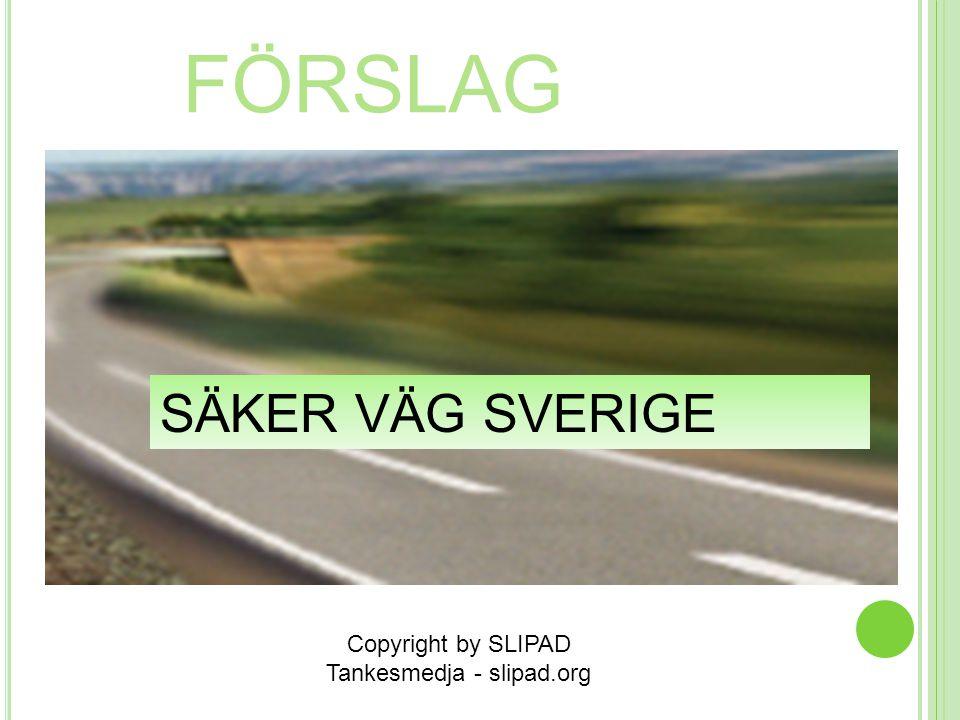 FÖRSLAG SÄKER VÄG SVERIGE Copyright by SLIPAD Tankesmedja - slipad.org