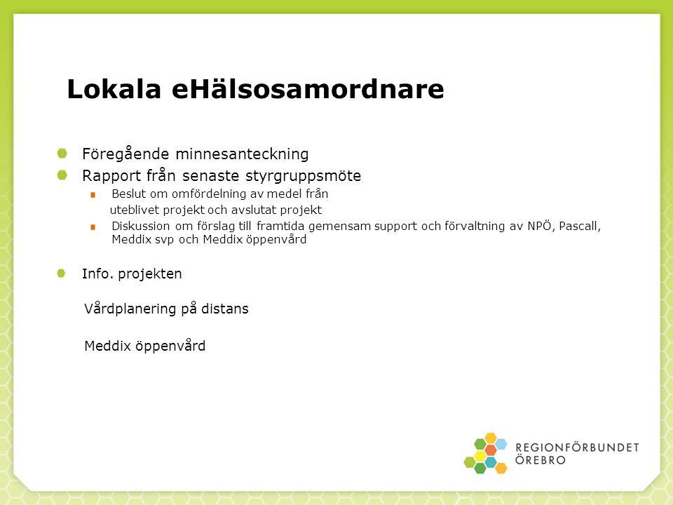 Lokala eHälsosamordnare Föregående minnesanteckning Rapport från senaste styrgruppsmöte Beslut om omfördelning av medel från uteblivet projekt och avs