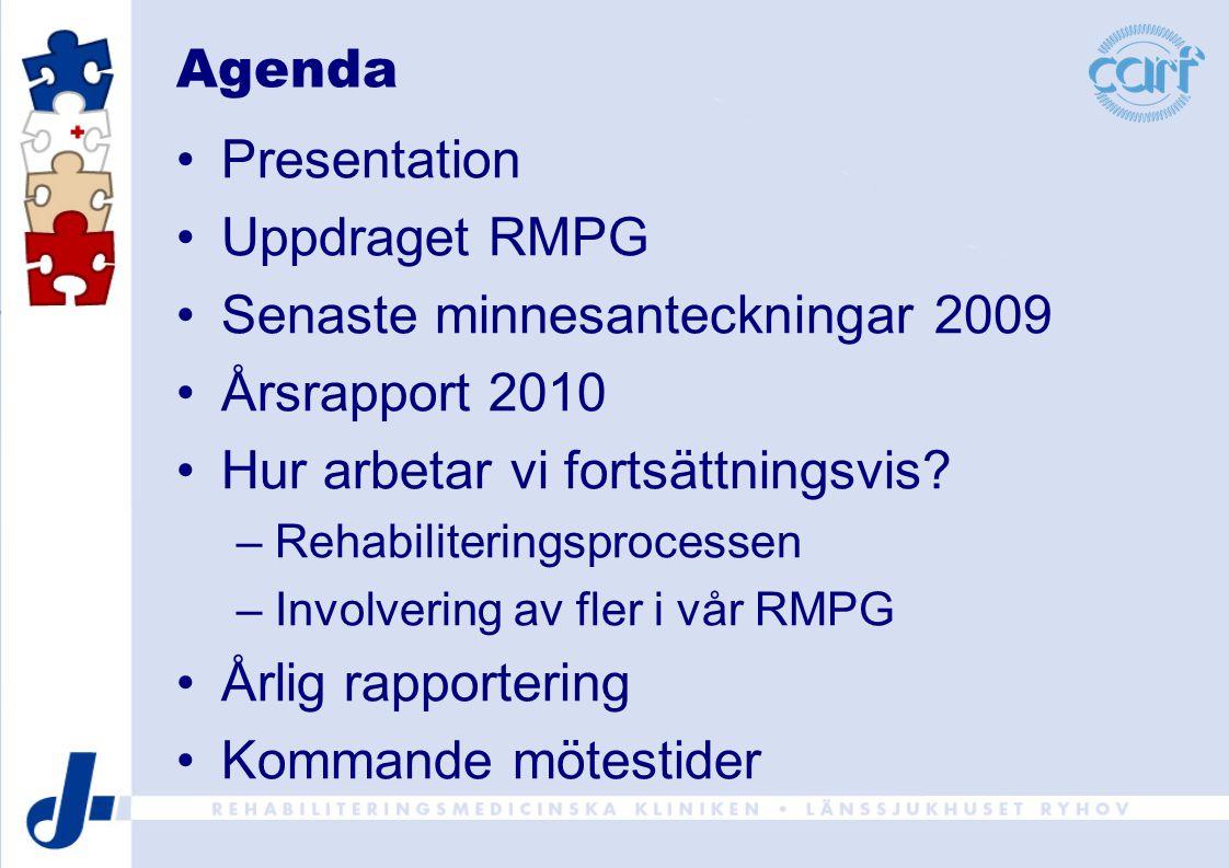 Agenda Presentation Uppdraget RMPG Senaste minnesanteckningar 2009 Årsrapport 2010 Hur arbetar vi fortsättningsvis? –Rehabiliteringsprocessen –Involve