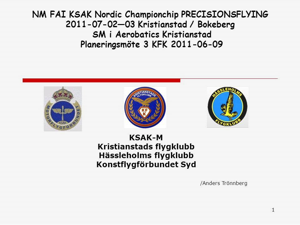1 NM FAI KSAK Nordic Championchip PRECISIONSFLYING 2011-07-02—03 Kristianstad / Bokeberg SM i Aerobatics Kristianstad Planeringsmöte 3 KFK 2011-06-09 KSAK-M Kristianstads flygklubb Hässleholms flygklubb Konstflygförbundet Syd /Anders Trönnberg