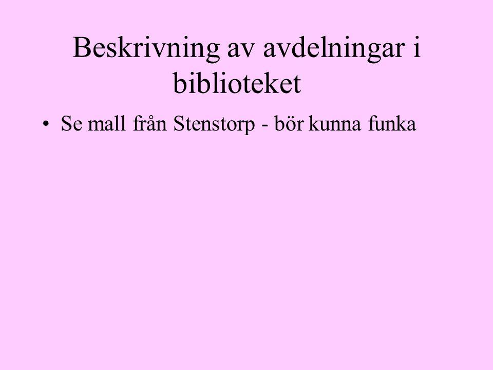 Beskrivning av avdelningar i biblioteket Se mall från Stenstorp - bör kunna funka