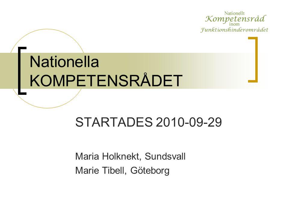 Nationella KOMPETENSRÅDET STARTADES 2010-09-29 Maria Holknekt, Sundsvall Marie Tibell, Göteborg