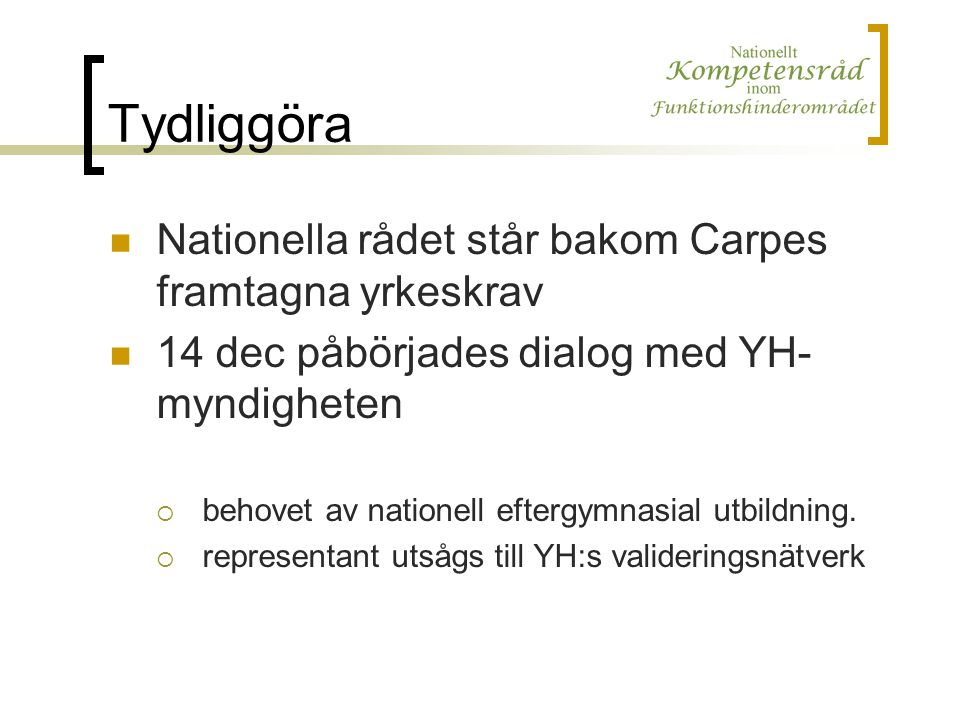 Tydliggöra Nationella rådet står bakom Carpes framtagna yrkeskrav 14 dec påbörjades dialog med YH- myndigheten  behovet av nationell eftergymnasial utbildning.