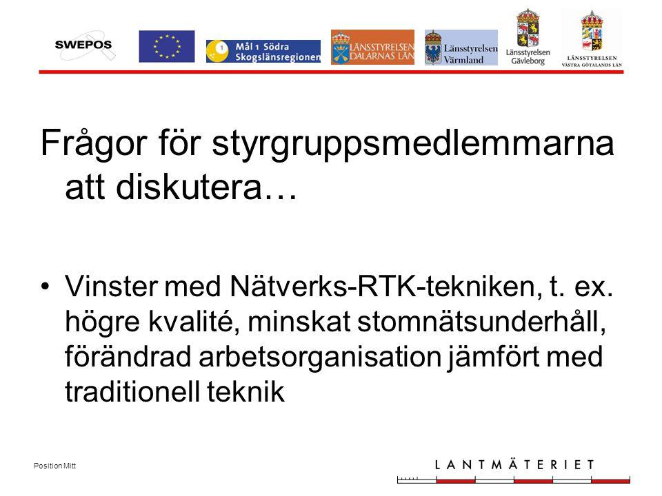 Position Mitt Frågor för styrgruppsmedlemmarna att diskutera… Vinster med Nätverks-RTK-tekniken, t.