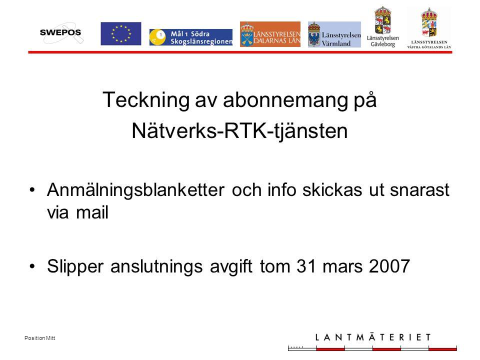 Position Mitt Teckning av abonnemang på Nätverks-RTK-tjänsten Anmälningsblanketter och info skickas ut snarast via mail Slipper anslutnings avgift tom 31 mars 2007