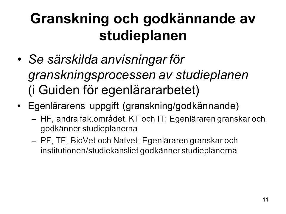 11 Granskning och godkännande av studieplanen Se särskilda anvisningar för granskningsprocessen av studieplanen (i Guiden för egenlärararbetet) Egenlä