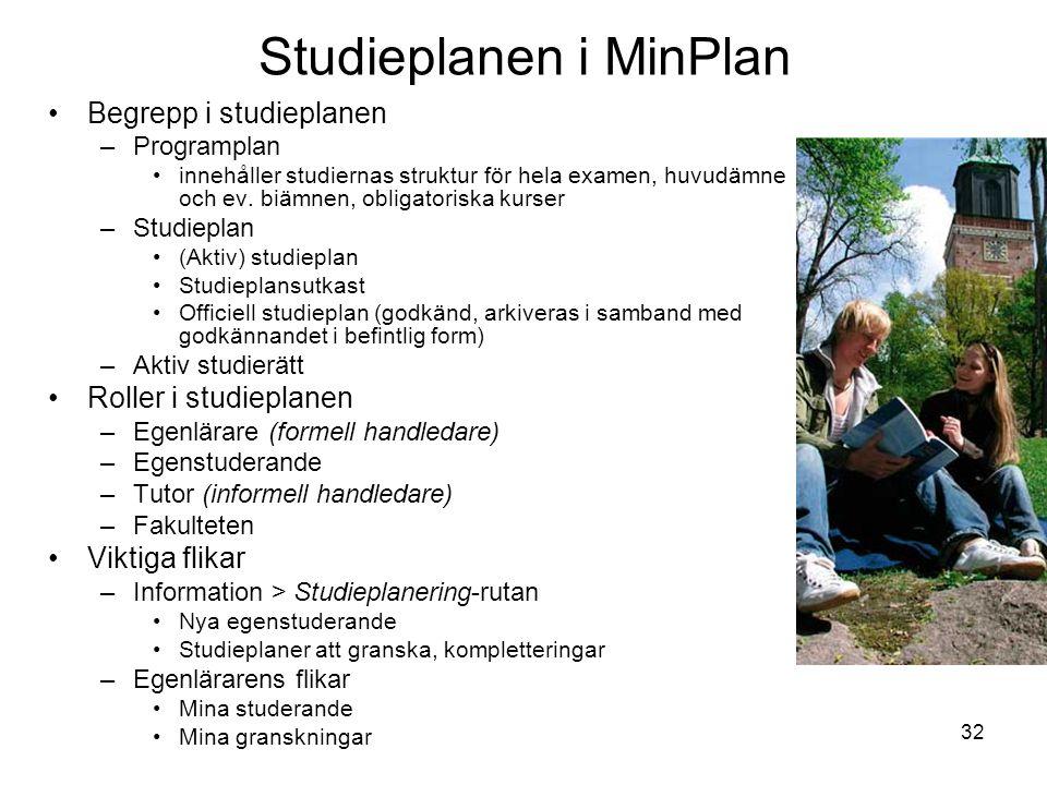 32 Studieplanen i MinPlan Begrepp i studieplanen –Programplan innehåller studiernas struktur för hela examen, huvudämne och ev. biämnen, obligatoriska