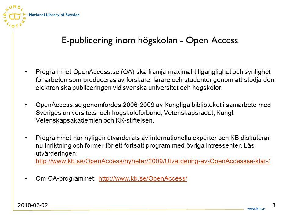 www.kb.se 2010-02-028 E-publicering inom högskolan - Open Access Programmet OpenAccess.se (OA) ska främja maximal tillgänglighet och synlighet för arbeten som produceras av forskare, lärare och studenter genom att stödja den elektroniska publiceringen vid svenska universitet och högskolor.