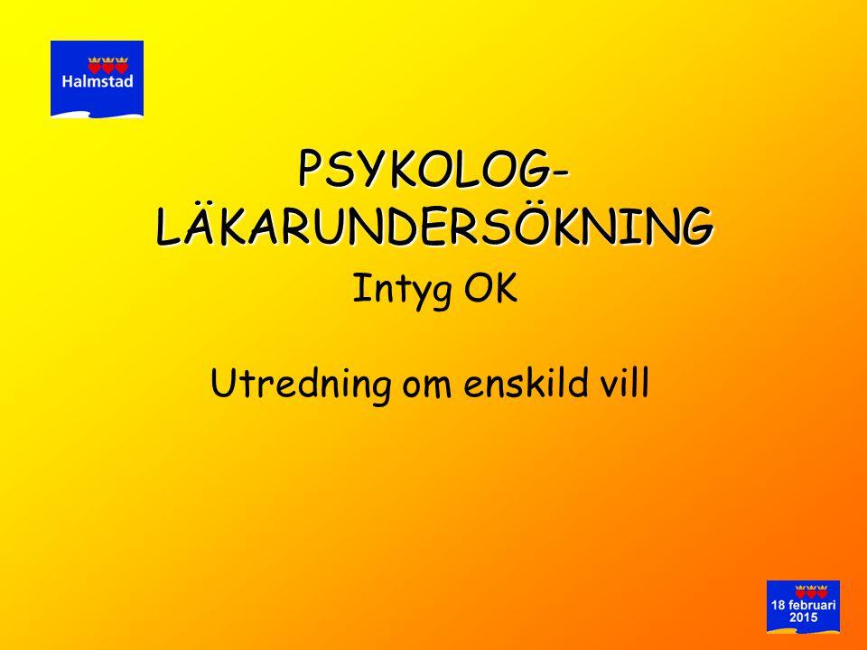 PSYKOLOG- LÄKARUNDERSÖKNING Intyg OK Utredning om enskild vill