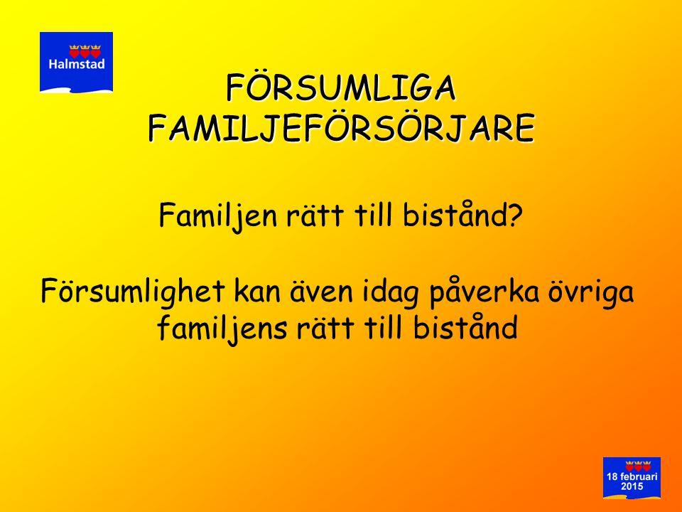 Familjen rätt till bistånd? FÖRSUMLIGA FAMILJEFÖRSÖRJARE Försumlighet kan även idag påverka övriga familjens rätt till bistånd