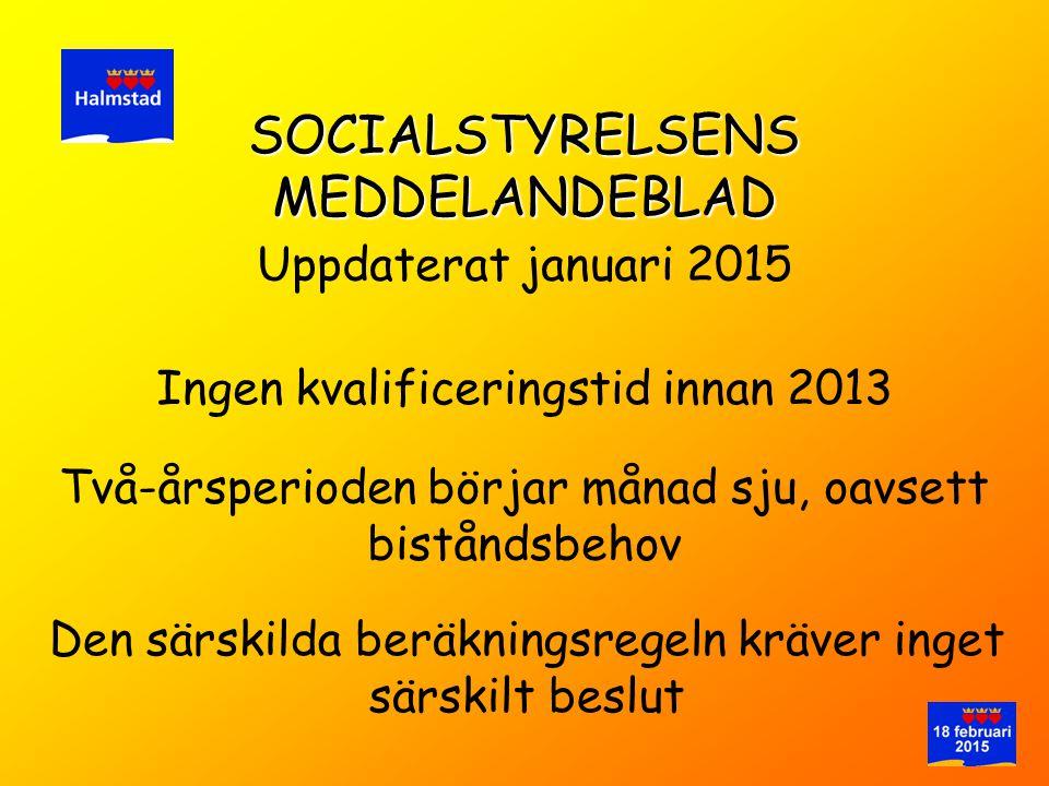 Ingen kvalificeringstid innan 2013 SOCIALSTYRELSENS MEDDELANDEBLAD Uppdaterat januari 2015 Två-årsperioden börjar månad sju, oavsett biståndsbehov Den