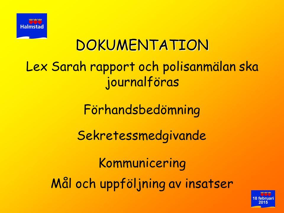 Lex Sarah rapport och polisanmälan ska journalföras DOKUMENTATION Förhandsbedömning Kommunicering Sekretessmedgivande Mål och uppföljning av insatser